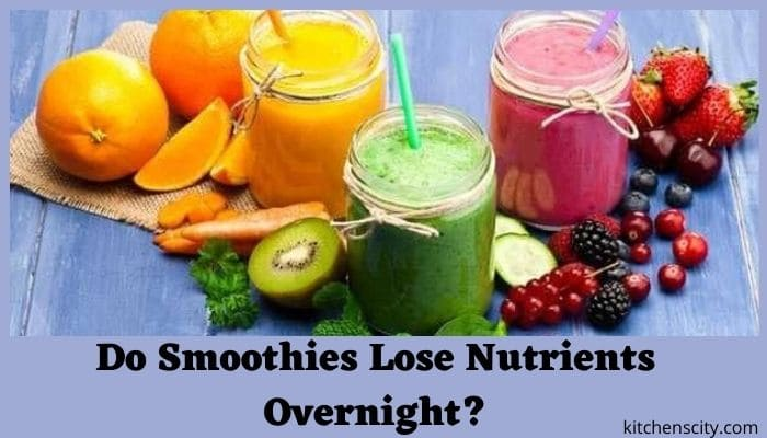 Do Smoothies Lose Nutrients Overnight