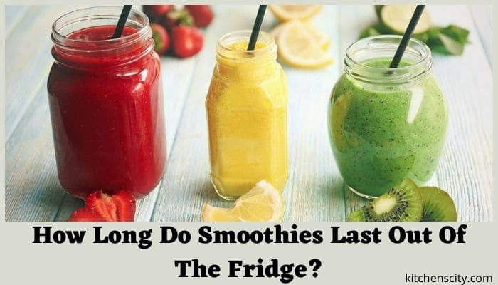 How Long Do Smoothies Last Out Of The Fridge