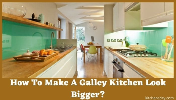 How To Make A Galley Kitchen Look Bigger?