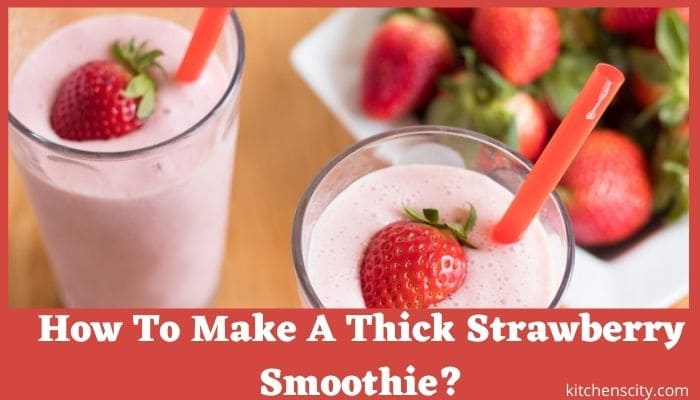 How To Make A Thick Strawberry Smoothie