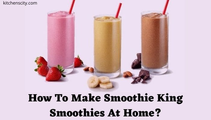 How To Make Smoothie King Smoothies At Home?