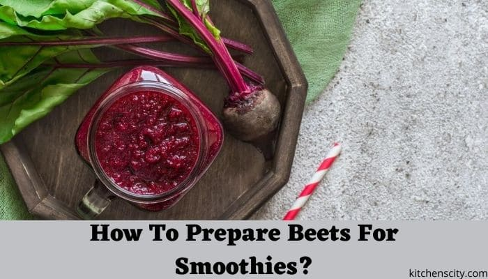 How To Prepare Beets For Smoothies?