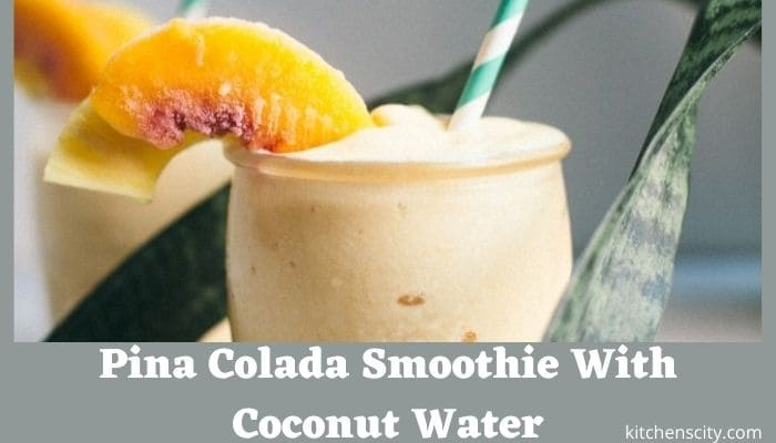 Pina Colada Smoothie With Coconut Water