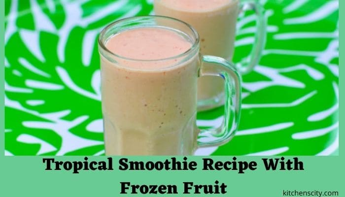 Tropical Smoothie Recipe With Frozen Fruit