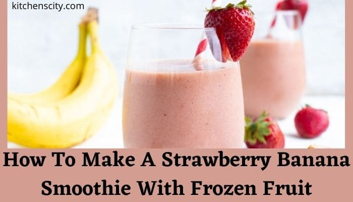 How To Make A Strawberry Banana Smoothie With Frozen Fruit