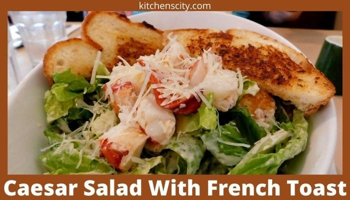 Caesar Salad With French Toast